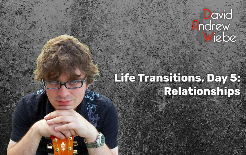 Life Transitions, Day 5: Relationships