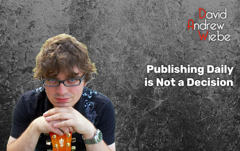 Publishing Daily is Not a Decision