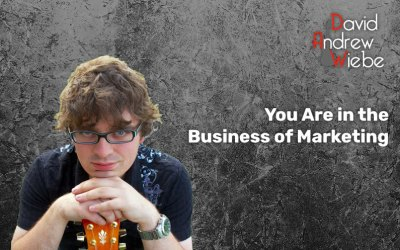 You Are in the Business of Marketing