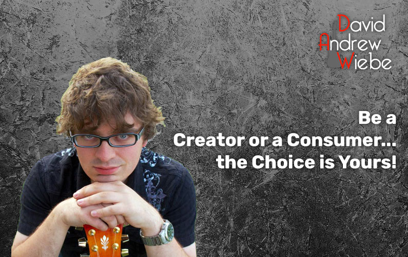 Be a Creator or a Consumer… the Choice is Yours!