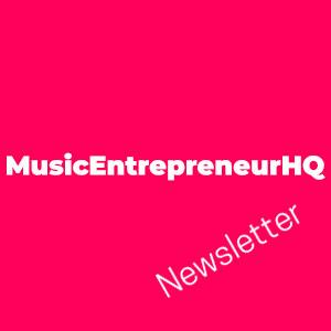 Music Entrepreneur HQ Newsletter