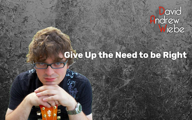 Give Up the Need to be Right