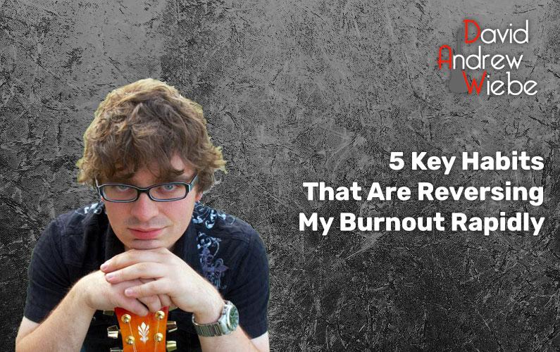 5 Key Habits That Are Reversing My Burnout Rapidly
