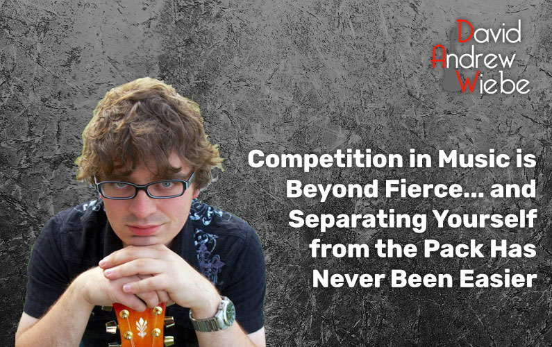 Competition in Music is Beyond Fierce… and Separating Yourself from the Pack Has Never Been Easier