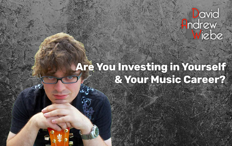 Are You Investing in Yourself & Your Music Career?