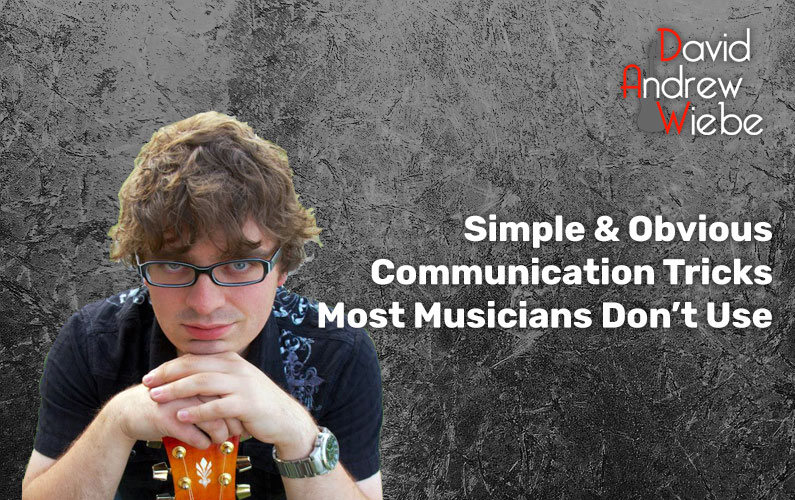 Simple & Obvious Communication Tricks Most Musicians Don't Use
