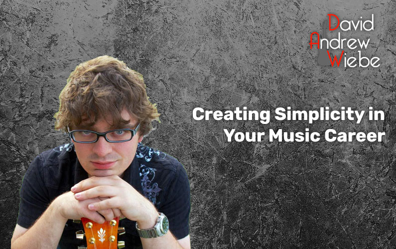 Creating Simplicity in Your Music Career