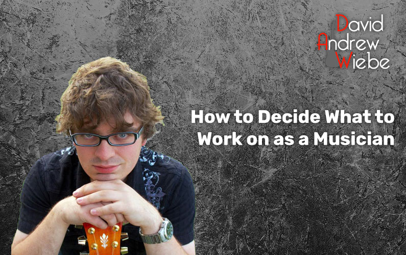 How to Decide What to Work on as a Musician