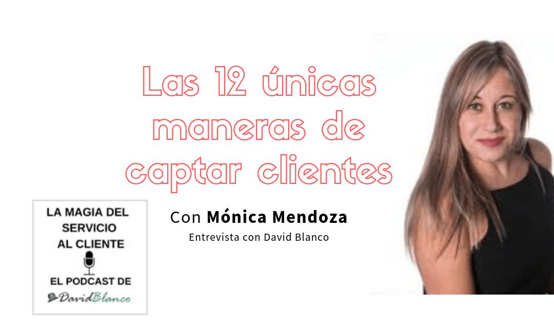 Las 12 únicas maneras de captar clientes con Mónica Mendoza
