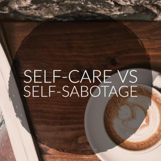 Self-Care vs. Self-Sabotage