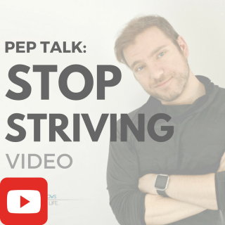 Pep Talk: Stop Striving [VIDEO]