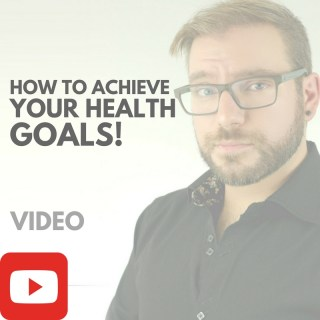 How to Achieve Your Health Goals [VIDEO]