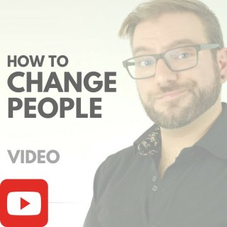 How to Change People [VIDEO]