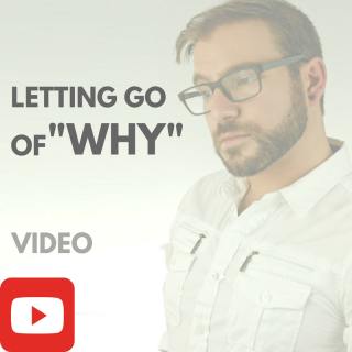 "Letting Go of ""WHY"" [VIDEO]"