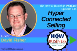 Hyper-Connected Selling with Henry Lopez on the How of Business Podcast