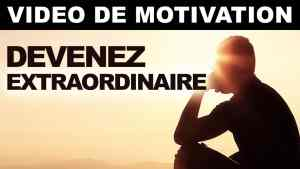 devenirextraordinaire-videomotivation