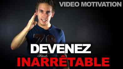 devenezinarretable video de motivation