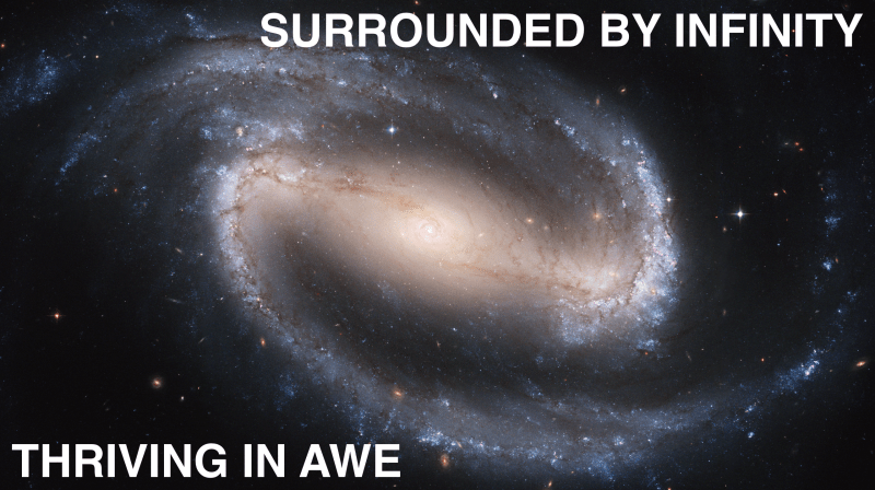 Surrounded by Infinity, the Awe of the Now