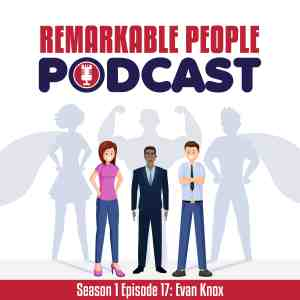 Remarkable-People-Podcast-Season-1-Episode-17-The-Evan-Knox-Story