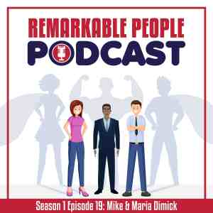 The-Remarkable-People-Podcast-Season-1-Episode-19-The-Mike-and-Maria-Dimick-story