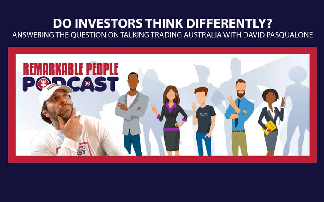 Do Investors Think Differently? Answering the Question on Talking Trading Australia with David Pasqualone