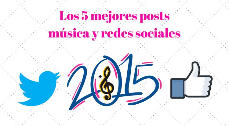 Los 5 mejores posts del 2015 sobre música y redes sociales