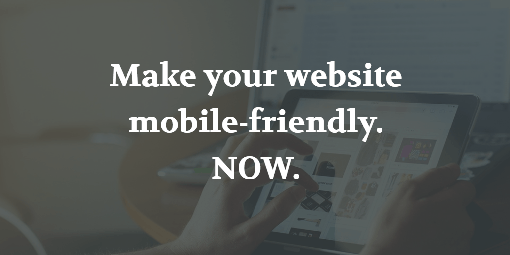 Make your website mobile-friendly. NOW. - Blog Image