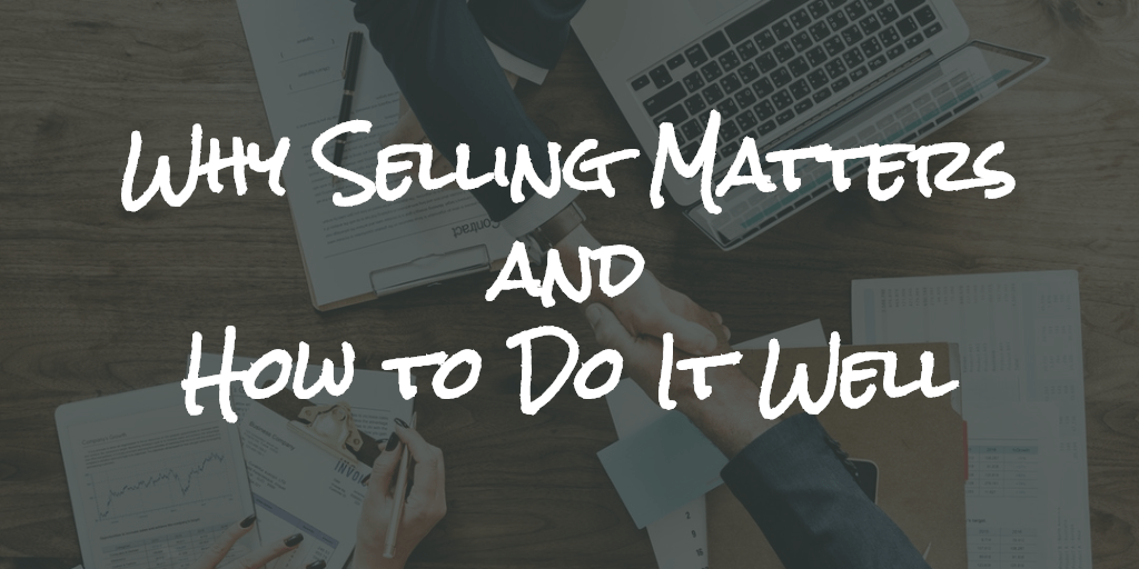 Why Selling Matters and How to Do It Well - Blog Image