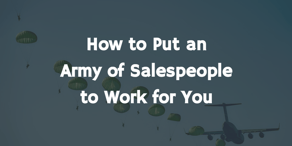 How to Put an Army of Salespeople to Work for You - Blog Image