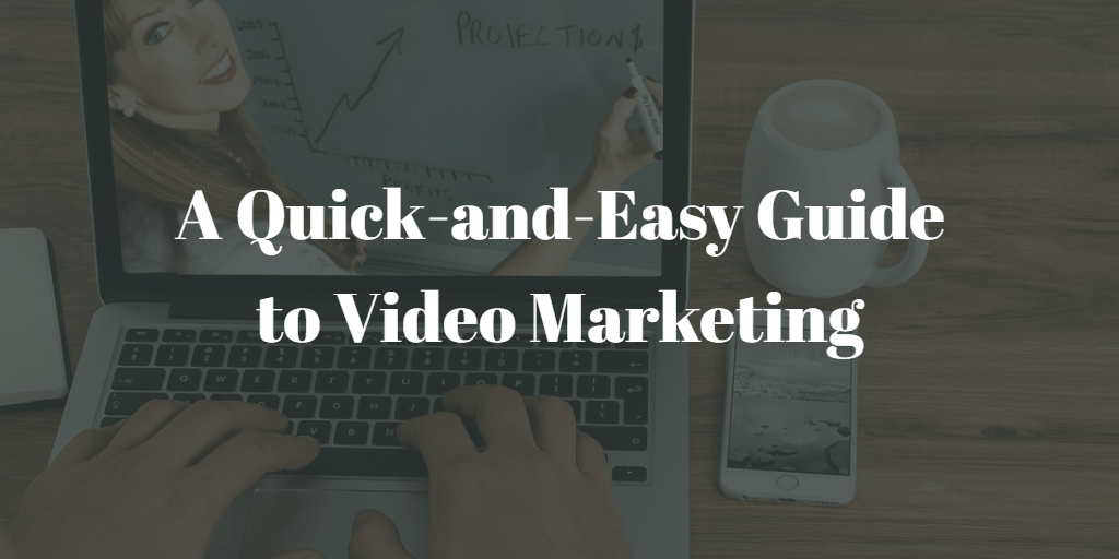 A Quick-and-Easy Guide to Video Marketing - Blog Image