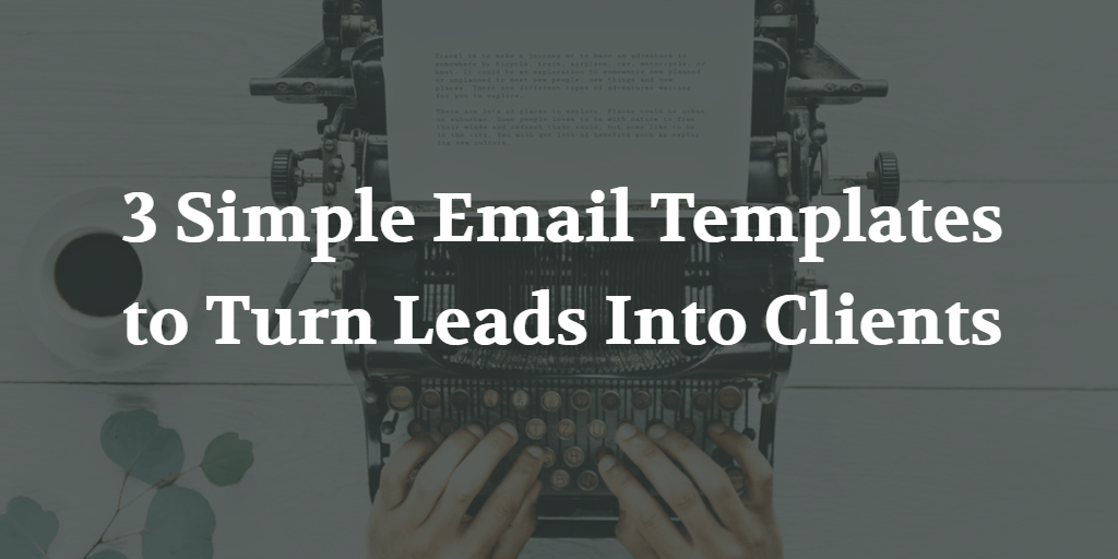 3 Simple Email Templates to Turn Leads Into Clients - Blog Image