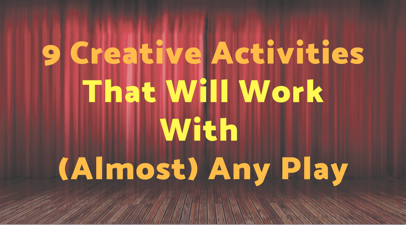 9 Creative ActivitiesThat Will WorkWith (Almost) Any Play