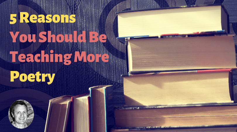 5 Reasons You Should Be Teaching More Poetry