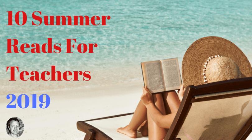 10 Summer Reads For Teachers 2019