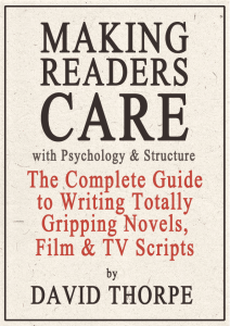 Cover of Making Readers Care with Psychology and Structure: The Complete Guide To Writing Totally Gripping Novels, Film & TV Scripts by David Thorpe