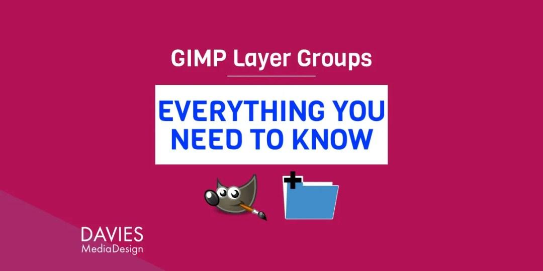 GIMP Layer gruppiert alles, was Sie wissen müssen Tutorial