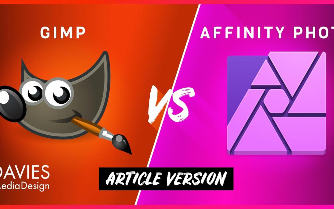 GIMP vs Affinity Photo: Comparing Two Popular Photo Editors and Adobe Alternatives