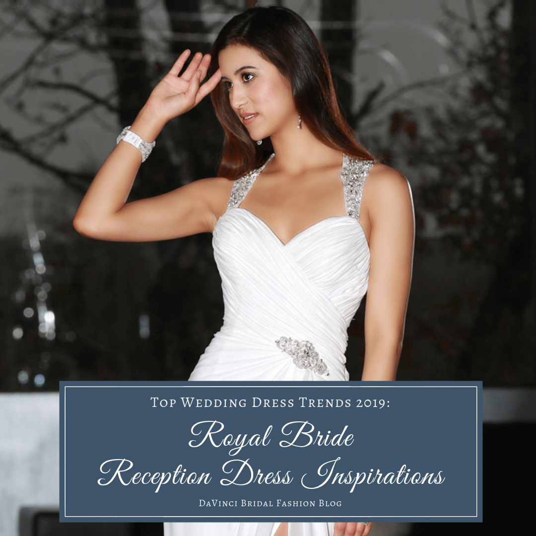 912d672e1eaa Top Wedding Dress Trends for 2019 Royal Bride Reception Dress Inspirations  – DaVinci Bridal Fashion Blog