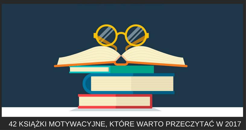 42 Książki Motywacyjne Które Warto Przeczytać W 2018 Roku