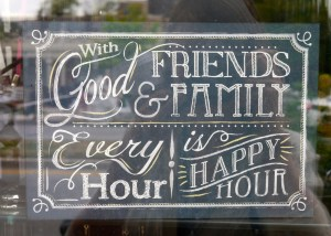 With good friends & family. Every hour is happy hour.