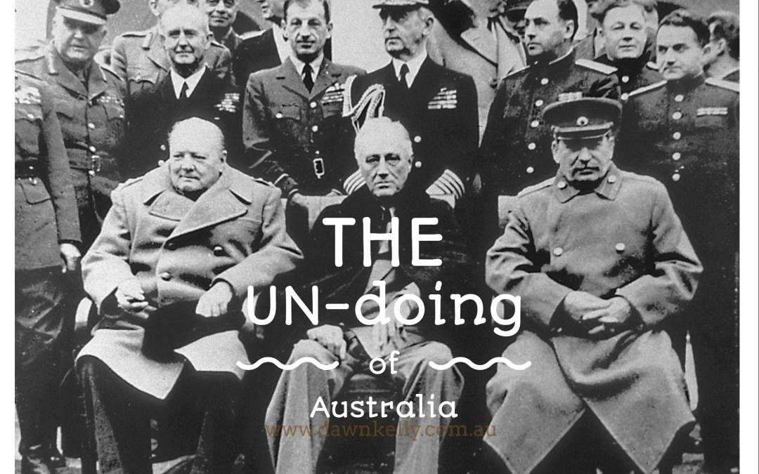 The UN-doing of Australia