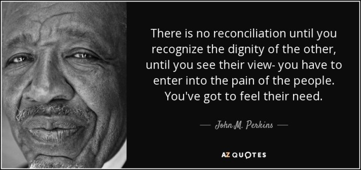 quote-there-is-no-reconciliation-until-you-recognize-the-dignity-of-the-other-until-you-see-john-m-perkins-73-5-0518