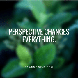 Perspective Changes everything.