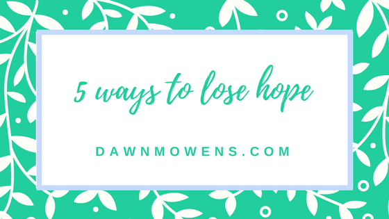 Learn 5 Ways You Can Lose Hope