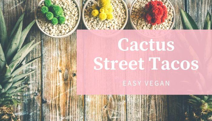 Easy Vegan Cactus Street Tacos
