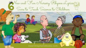 six new nursery rhyme lyrics that teach science to children