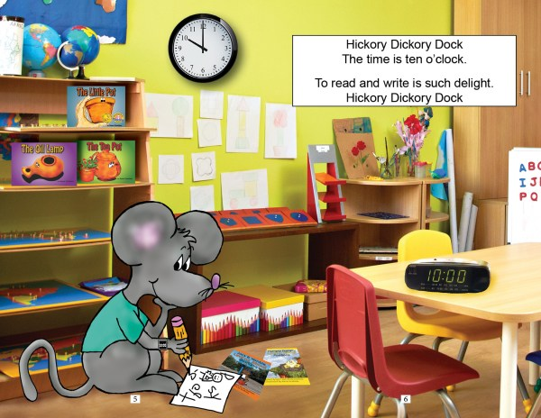 Hickory Dickory Dock, the time is ten o'clock. To read and write is such delight. Hickory dickory Dock. pages 5-6 of Hickory Learns About Time by Dawn Stephens Books
