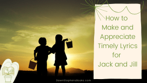 How to make and appreciate timely lyrics for Jack and Jill