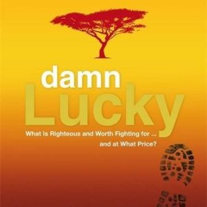 Damn Lucky: What is Righteous and Worth Fighting For