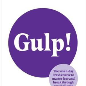 GULP!: THE SEVEN-DAY CRASH COURSE TO MASTER FEAR AND BREAK THROUGH ANY CHALLENGE PAPERBACK BY GABRIELLA GODDARD